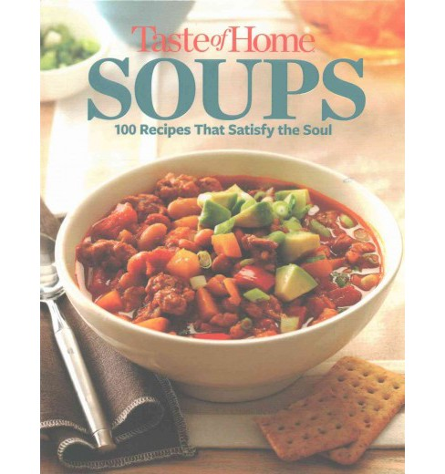 Taste of Home Soups : 100 Recipes That Satisfy the Soul (Hardcover) - image 1 of 1