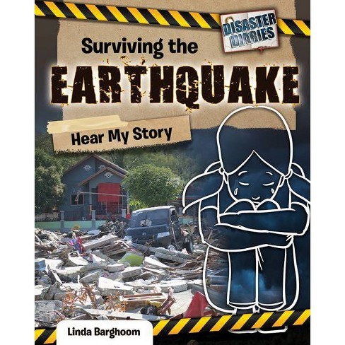 Surviving the Earthquake: Hear My Story - (Disaster Diaries) by  Linda Barghoorn (Paperback) - image 1 of 1