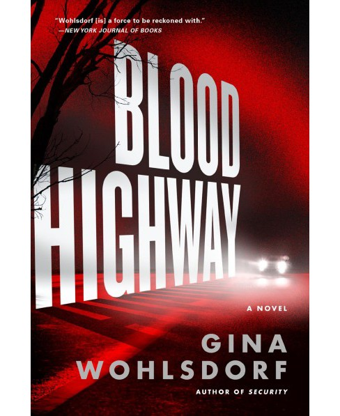 Blood Highway -  by Gina Wohlsdorf (Paperback) - image 1 of 1