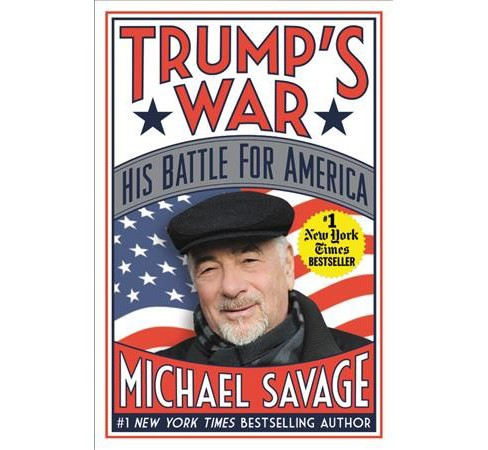 Trump's War : His Battle for America -  Reprint by Michael Savage (Paperback) - image 1 of 1