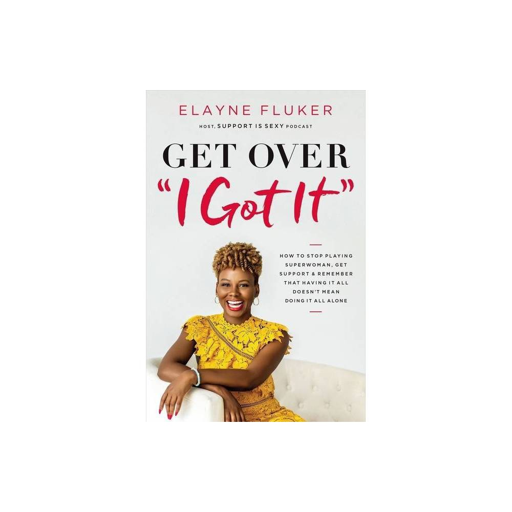 Get Over I Got It By Elayne Fluker Paperback