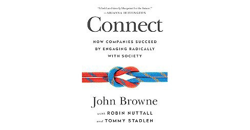 Connect : How Companies Succeed by Engaging Radically With Society (Hardcover) (John Browne) - image 1 of 1
