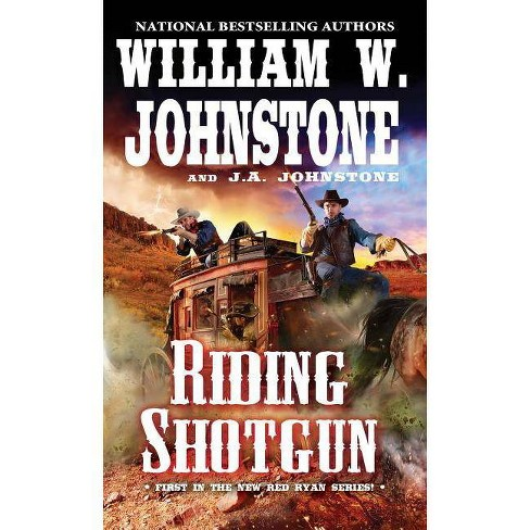 Riding Shotgun - (Red Ryan Western) by  William W Johnstone & J A Johnstone (Paperback) - image 1 of 1