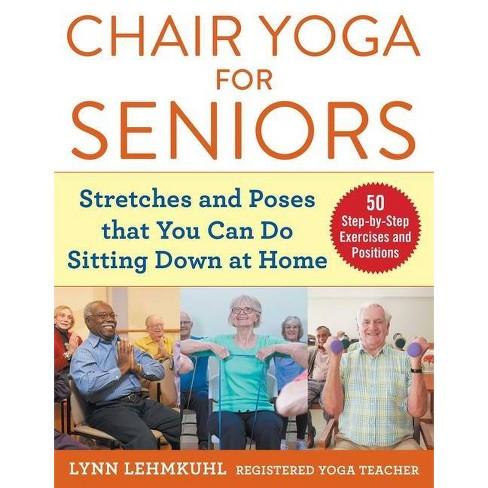 Chair Yoga For Seniors By Lynn Lehmkuhl Paperback Target