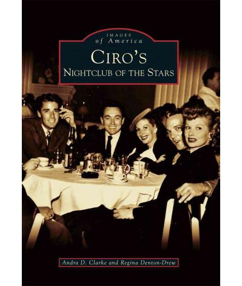Ciro's : Nightclub of the Stars (Paperback) (Andra D. Clarke) - image 1 of 1