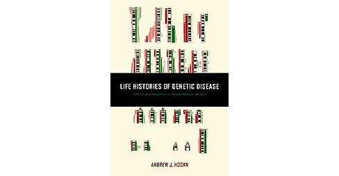 Life Histories of Genetic Disease : Patterns and Prevention in Postwar Medical Genetics (Hardcover) - image 1 of 1