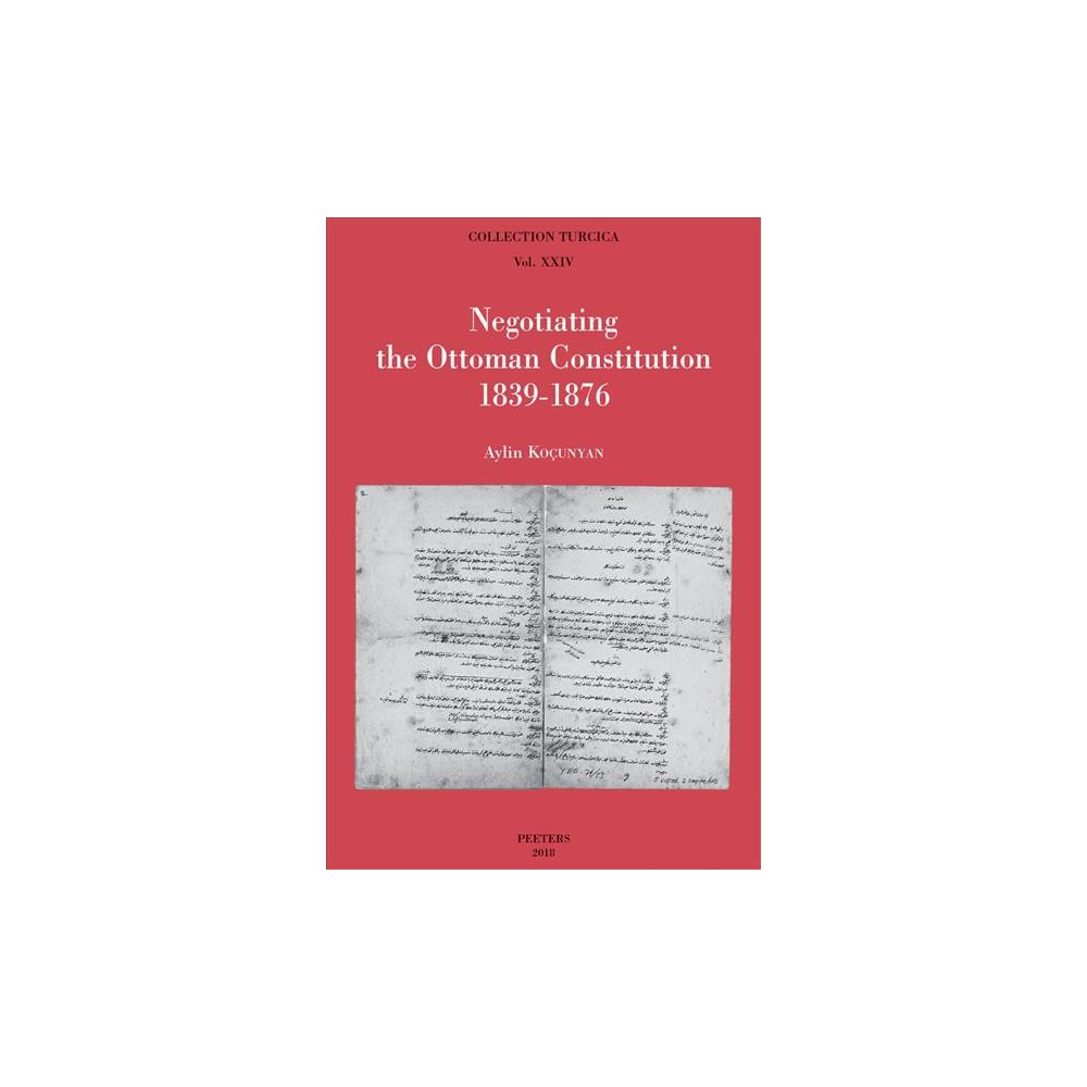 Negotiating the Ottoman Constitution 1839-1876 - by Aylin Kocunyan (Paperback)