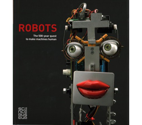 Robots : The 500-Year Quest to Make Machines Human (Hardcover) - image 1 of 1