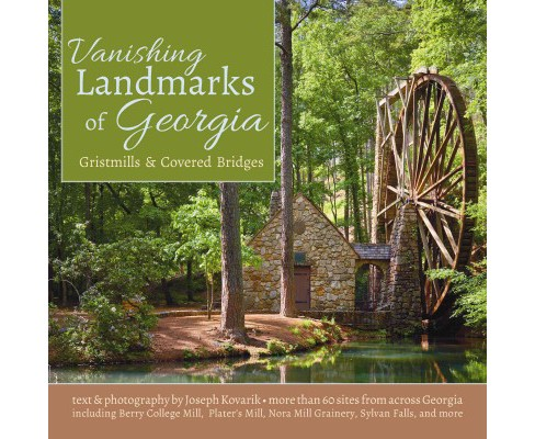 Vanishing Landmarks of Georgia : Gristmills & Covered Bridges (Paperback) (Joseph Kovarik) - image 1 of 1