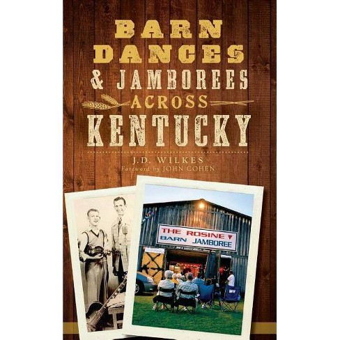 Barn Dances & Jamborees Across Kentucky - by  J D Wilkes (Hardcover) - image 1 of 1