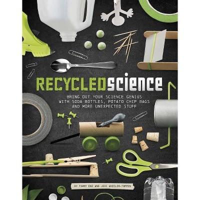 Recycled Science - by Tammy Enz & Jodi Wheeler-Toppen (Paperback)