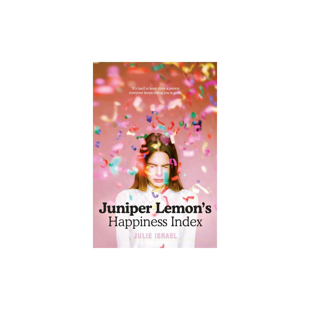 """Juniper Lemon's Happiness Index - Reprint by Julie Israel (Paperback) Funny, warm, and moving, Juniper Lemon's Happiness Index is a contemporary YA novel about loss, how deeply we can know others, and making our own happiness; perfect for fans of Sara Zarr and Jandy Nelson's The Sky Is Everywhere. Sixty-five days after the death of her older sister, sixteen-year-old Juniper Lemon discovers the break-up letter addressed to """"You"""" Camilla wrote the day she died. Juni is shocked—she knew nothing of this You, and now the gaping hole in her life that was her sister feels that much bigger. She's determined to uncover the identity of You and deliver the letter. Maybe that would help fill the hole, even if only a bit. But what Juniper doesn't expect is that in searching for You she will unearth other notes and secrets—and that may be just what she needs to sort out her own mess."""