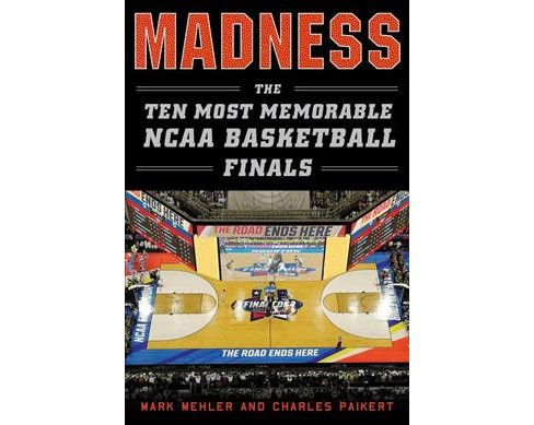 Madness : The Ten Most Memorable NCAA Basketball Finals -  by Mark Mehler & Charles Paikert (Hardcover) - image 1 of 1