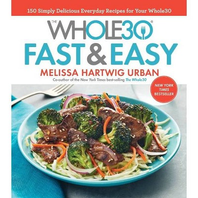 Whole30 Fast & Easy Recipes : 150 Simply Delicious Everyday Recipes for Your Whole30 - by Melissa (Hardcover)