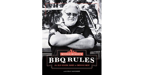 Myron Mixon's Bbq Rules : The Old-school Guide to Smoking Meat (Hardcover) - image 1 of 1