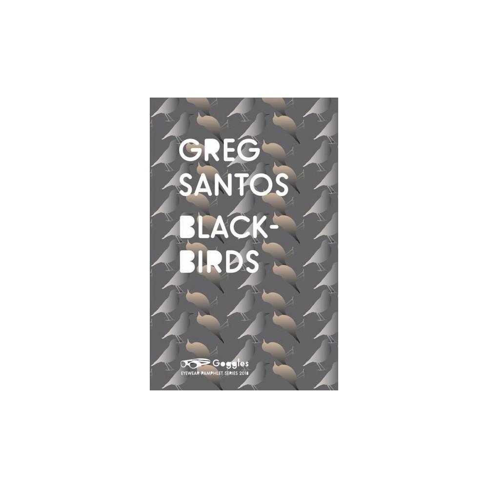 Blackbirds - (Eyewear Pamphlet Series 2018) by Greg Santos (Paperback)