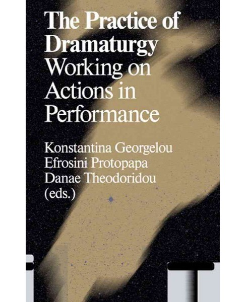 Practice of Dramaturgy : Working on Actions in Performance (Paperback) - image 1 of 1
