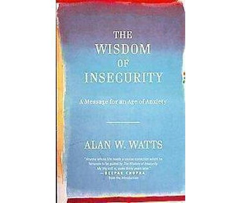 Wisdom of Insecurity : A Message for an Age of Anxiety (Paperback) (Alan W. Watts) - image 1 of 1