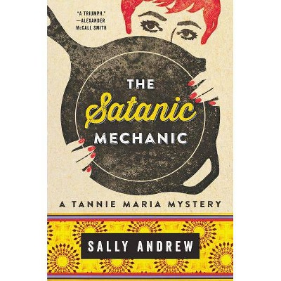 The Satanic Mechanic - (Tannie Maria Mystery) by  Sally Andrew (Hardcover)
