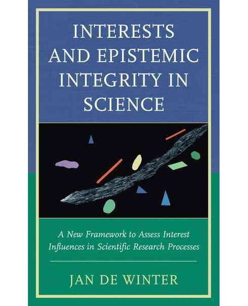 Interests and Epistemic Integrity in Science : A New Framework to Assess Interest Influences in - image 1 of 1