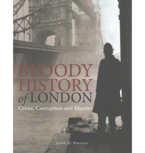 Bloody History of London (Hardcover) (John D. Wright) - image 1 of 1