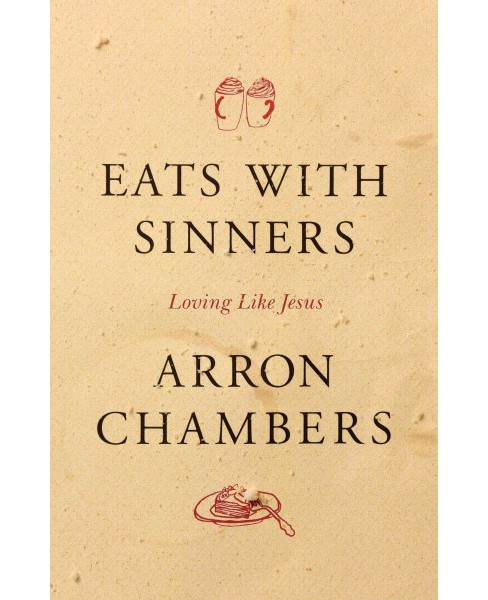 Eats With Sinners : Loving Like Jesus (Paperback) (Arron Chambers) - image 1 of 1
