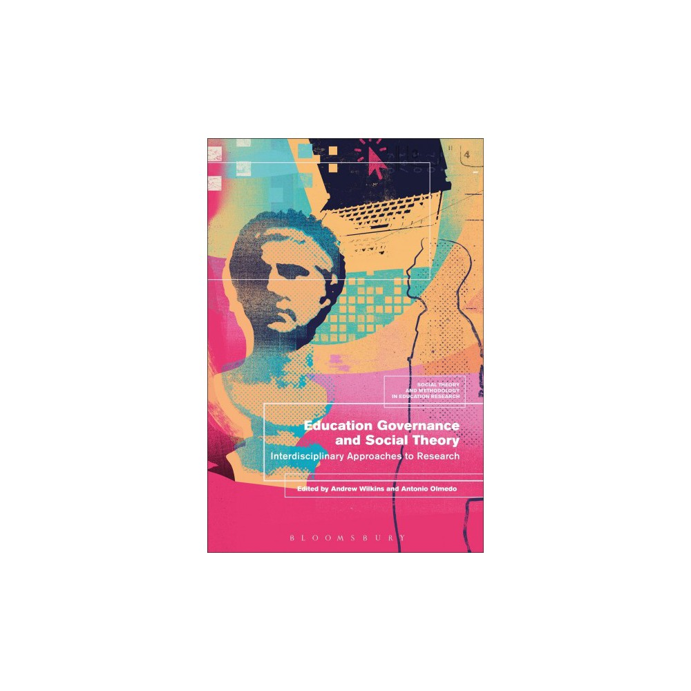 Education Governance and Social Theory : Interdisciplinary Approaches to Research - (Hardcover)