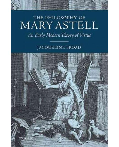 Philosophy of Mary Astell : An Early Modern Theory of Virtue (Hardcover) (Jacqueline Broad) - image 1 of 1