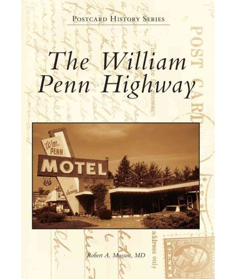 William Penn Highway (Paperback) (M.D. Robert A. Musson) - image 1 of 1