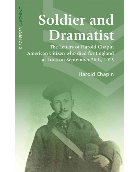 Soldier and Dramatist : Being The Letters of Harold Chapin American Citizen Who Died for England at Loos - image 1 of 1