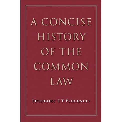 A Concise History of the Common Law - by  Theodore F T Plucknett (Paperback) - image 1 of 1