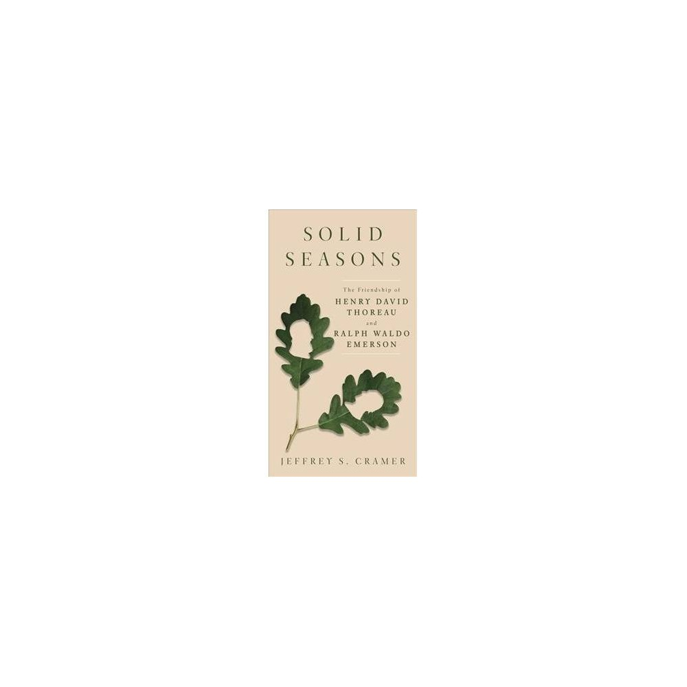 Solid Seasons : The Friendship of Henry David Thoreau and Ralph Waldo Emerson - (Hardcover)