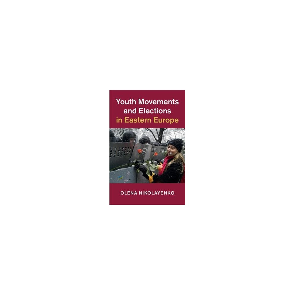 Youth Movements and Elections in Eastern Europe (Hardcover) (Olena Nikolayenko)