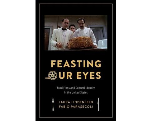 Feasting Our Eyes : Food Films and Cultural Identity in the United States (Paperback) (Laura Lindenfeld - image 1 of 1