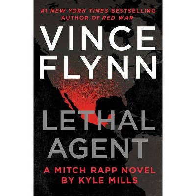 Lethal Agent - (Mitch Rapp Novel) by  Kyle Mills (Hardcover)