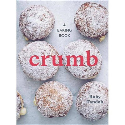 Crumb - by Ruby Tandoh (Hardcover)