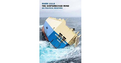 Shipwrecked Mind : On Political Reaction (Paperback) (Mark Lilla) - image 1 of 1