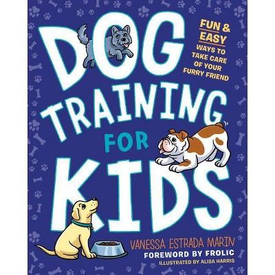 Dog Training for Kids - by  Vanessa Estrada Marin (Paperback)