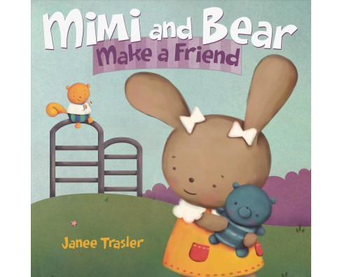 Mimi and Bear Make a Friend (School And Library) (Janee Trasler) - image 1 of 1
