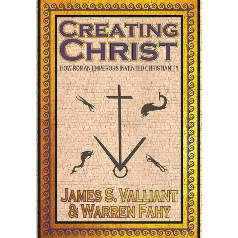 Creating Christ - by  James S Valliant & Warren Fahy (Hardcover) - image 1 of 1