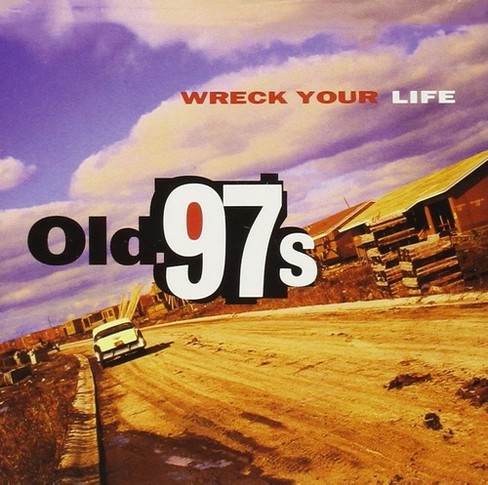 Old 97's - Wreck Your Life (Vinyl) - image 1 of 1