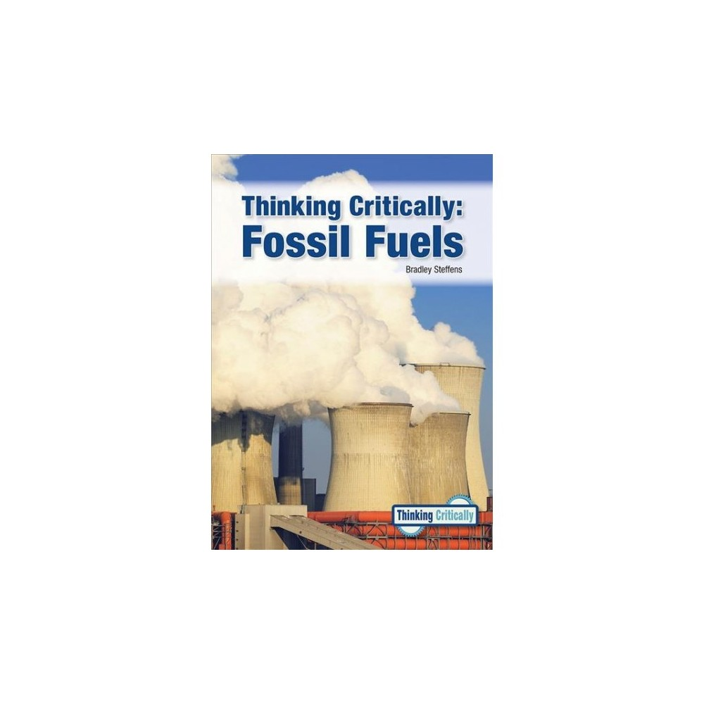 Thinking Critically : Fossil Fuels - (Thinking Critically) by Bradley Steffens (Hardcover)