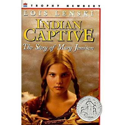 Indian Captive - by  Lois Lenski (Paperback)