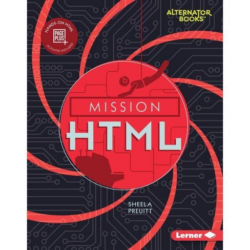 Mission HTML - (Mission: Code (Alternator Books (R) )) by  Sheela Preuitt (Hardcover) - image 1 of 1