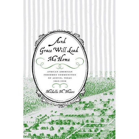 And Grace Will Lead Me Home - by  Michelle M Mears (Hardcover) - image 1 of 1