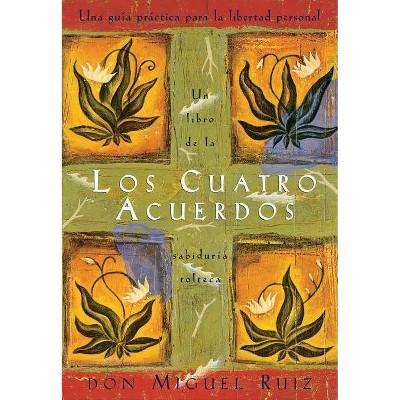 Los Cuatro Acuerdos - (Libro de Sabiduria Tolteca) by  Don Miguel Ruiz & Janet Mills (Paperback)