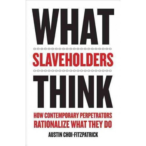 What Slaveholders Think : How Contemporary Perpetrators Rationalize What They Do (Hardcover) (Austin - image 1 of 1