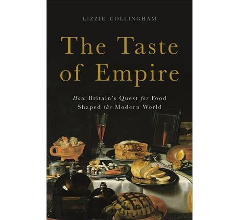 Taste of Empire : How Britain's Quest for Food Shaped the Modern World -  (Hardcover) - image 1 of 1