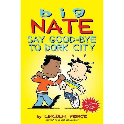 Say Good-Bye to Dork City ( Big Nate) (Reprint) (Mixed media product) by Lincoln Peirce