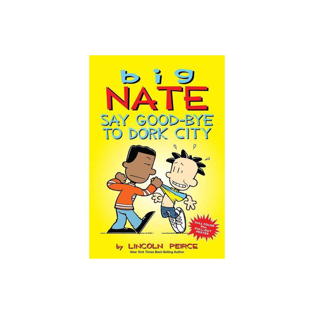 Say Good-Bye to Dork City ( Big Nate) (Reprint) (Mixed media product) by Lincoln Peirce Buy